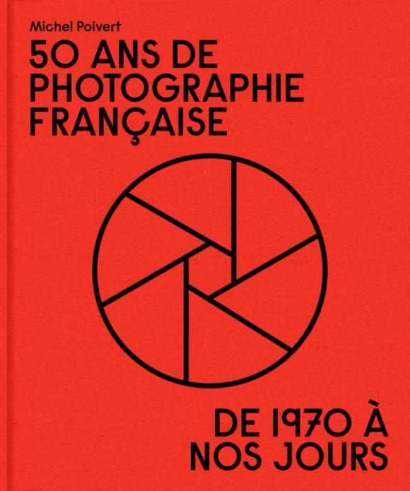 50 ans de photographie française / Michel Poivert / Prix Hip 2019